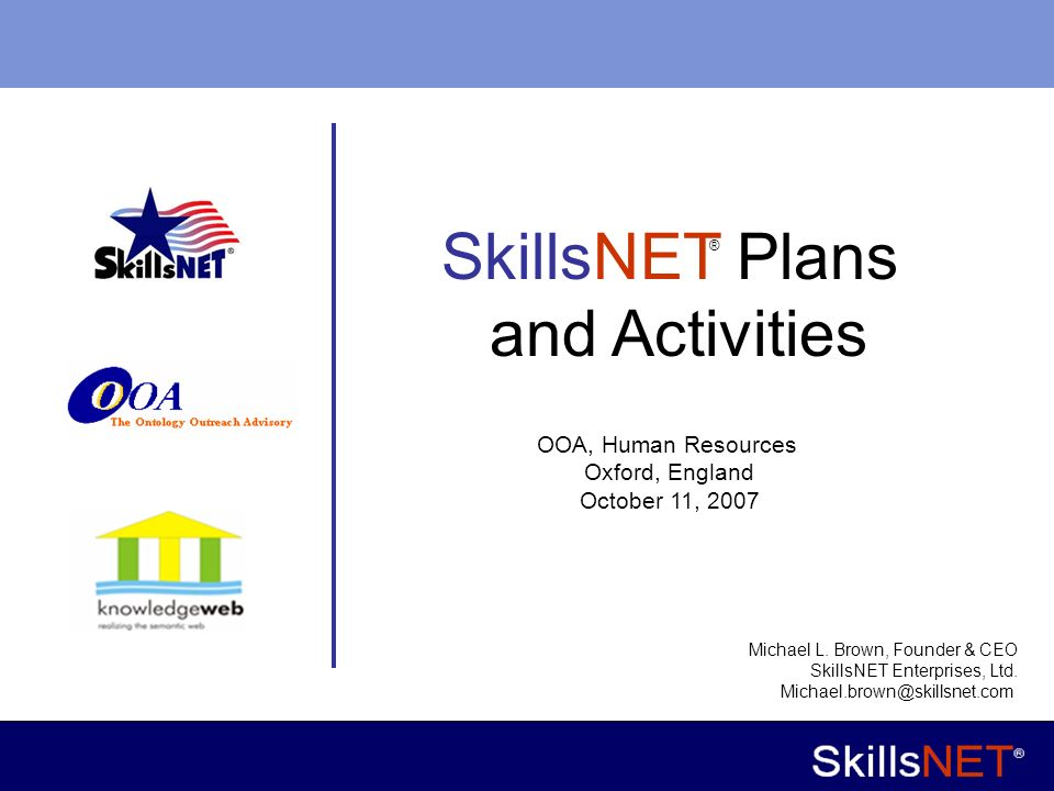 1 Company Confidential SkillsNET Plans and Activities ® Michael L.