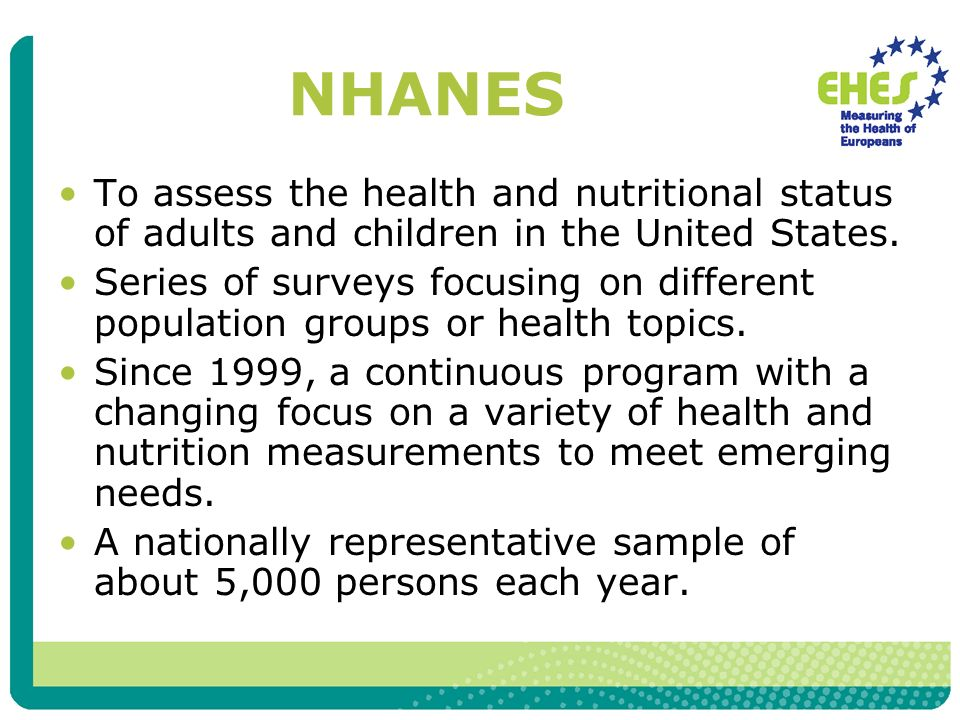 NHANES To assess the health and nutritional status of adults and children in the United States. Series of surveys focusing on different population gro