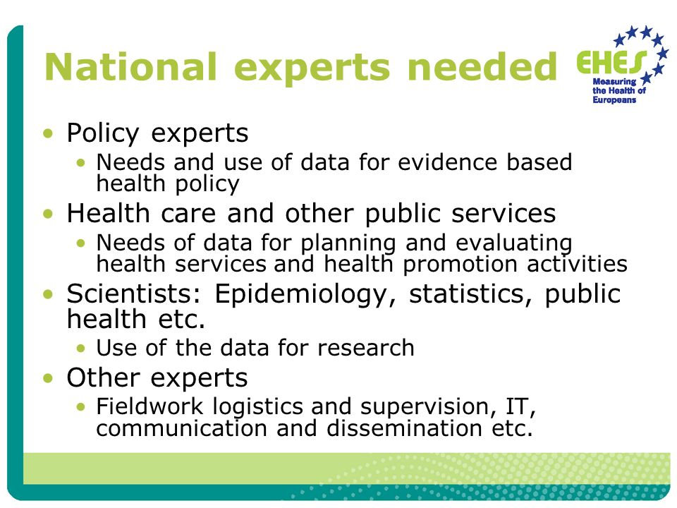 National experts needed Policy experts Needs and use of data for evidence based health policy Health care and other public services Needs of data for
