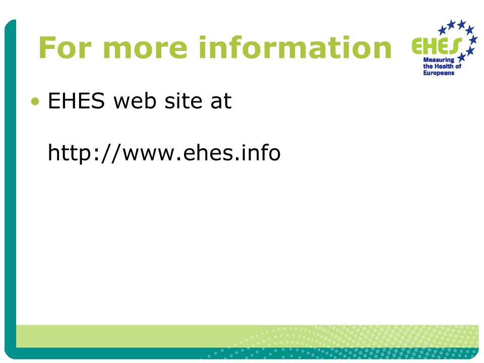 For more information EHES web site at http://www.ehes.info