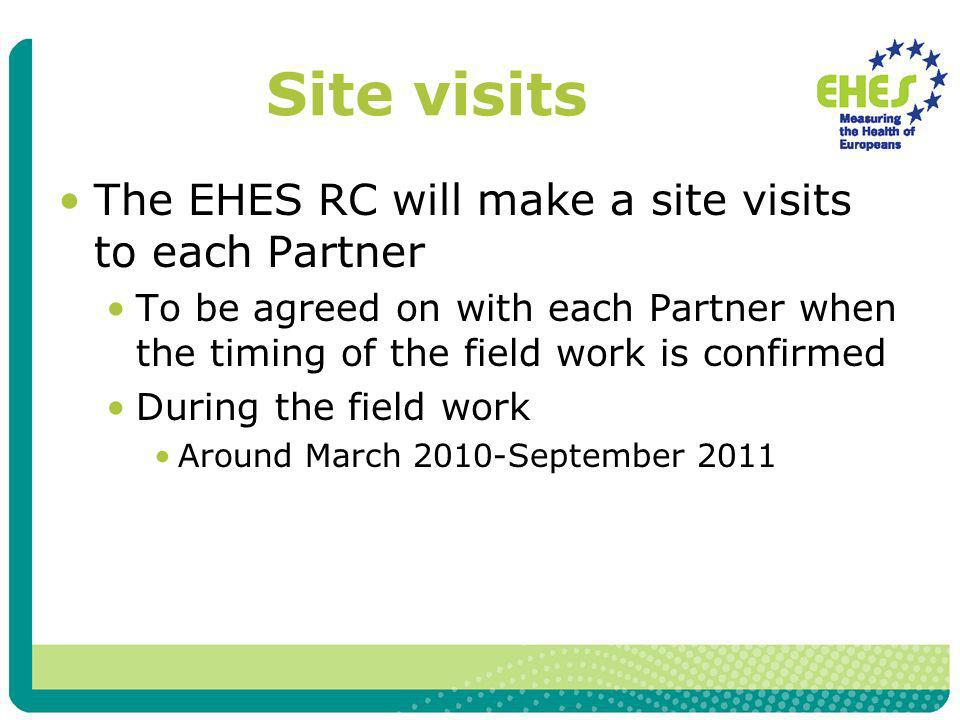 Site visits The EHES RC will make a site visits to each Partner To be agreed on with each Partner when the timing of the field work is confirmed During the field work Around March 2010-September 2011