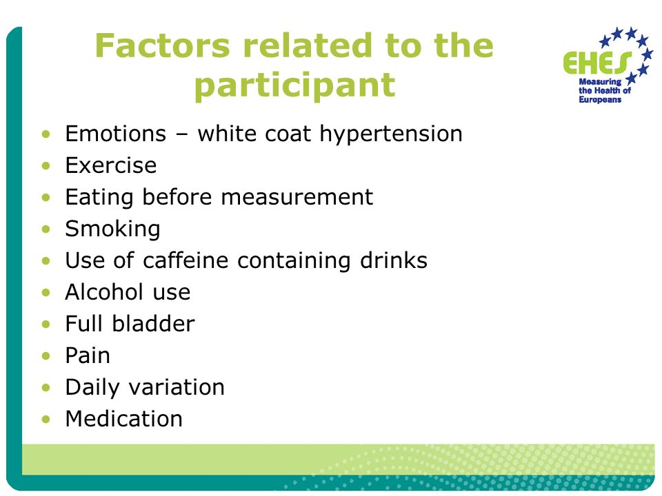 Factors related to the participant Emotions – white coat hypertension Exercise Eating before measurement Smoking Use of caffeine containing drinks Alc