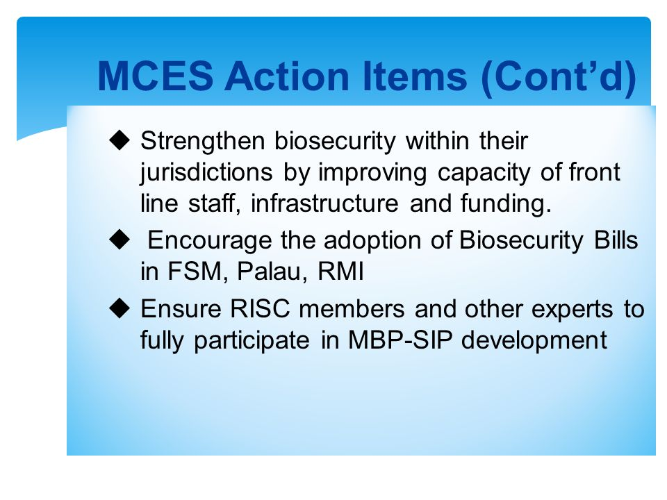 Strengthen biosecurity within their jurisdictions by improving capacity of front line staff, infrastructure and funding. Encourage the adoption of Bio