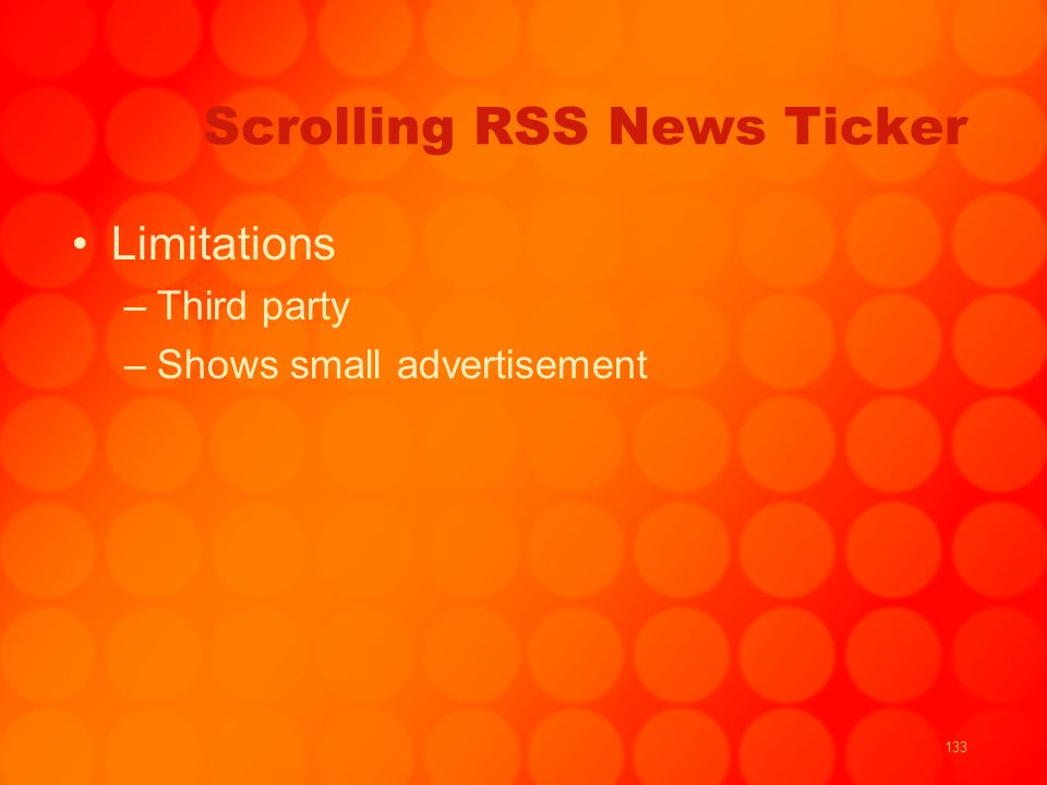 133 Scrolling RSS News Ticker Limitations –Third party –Shows small advertisement