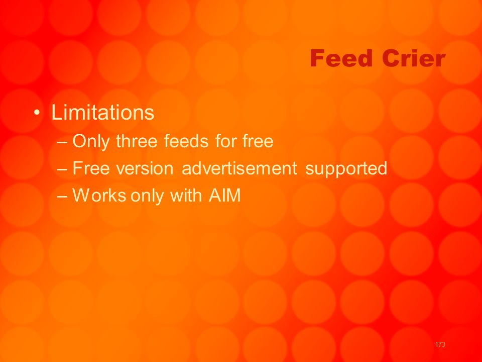 173 Feed Crier Limitations –Only three feeds for free –Free version advertisement supported –Works only with AIM