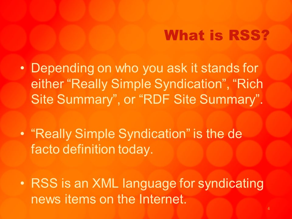 4 What is RSS? Depending on who you ask it stands for either Really Simple Syndication, Rich Site Summary, or RDF Site Summary. Really Simple Syndicat