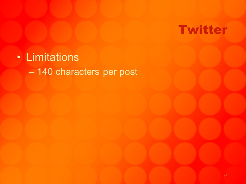 77 Twitter Limitations –140 characters per post