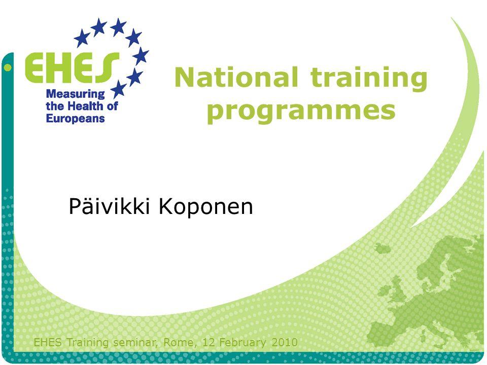 National training programmes EHES Training seminar, Rome, 12 February 2010 Päivikki Koponen