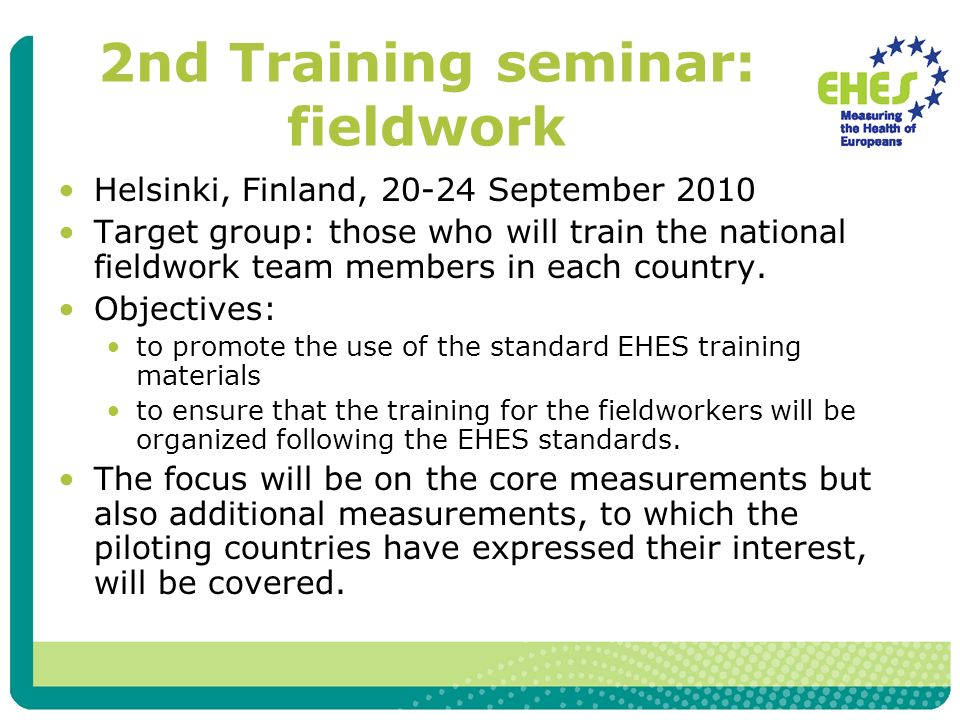 2nd Training seminar: fieldwork Helsinki, Finland, 20-24 September 2010 Target group: those who will train the national fieldwork team members in each country.