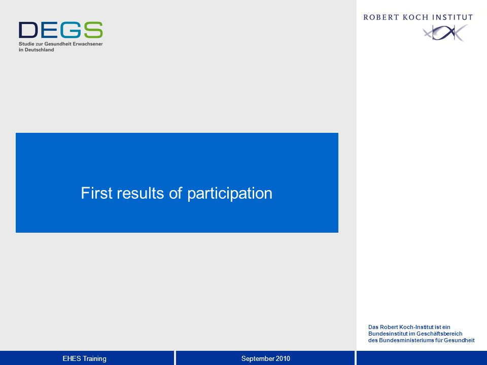 Das Robert Koch-Institut ist ein Bundesinstitut im Geschäftsbereich des Bundesministeriums für Gesundheit EHES TrainingSeptember 2010 First results of participation