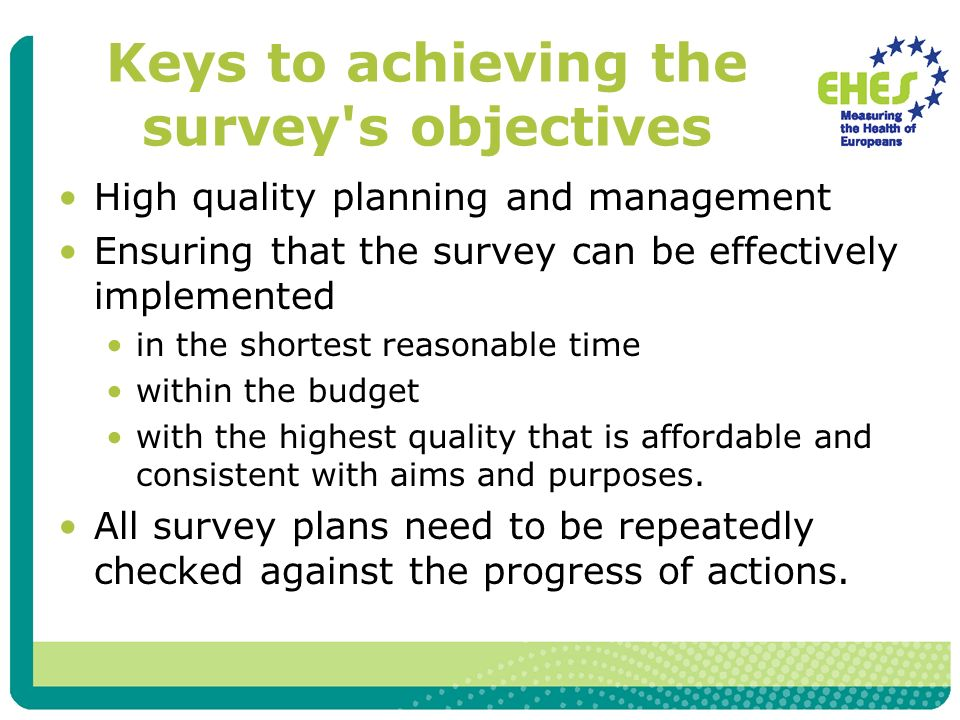 Keys to achieving the survey's objectives High quality planning and management Ensuring that the survey can be effectively implemented in the shortest