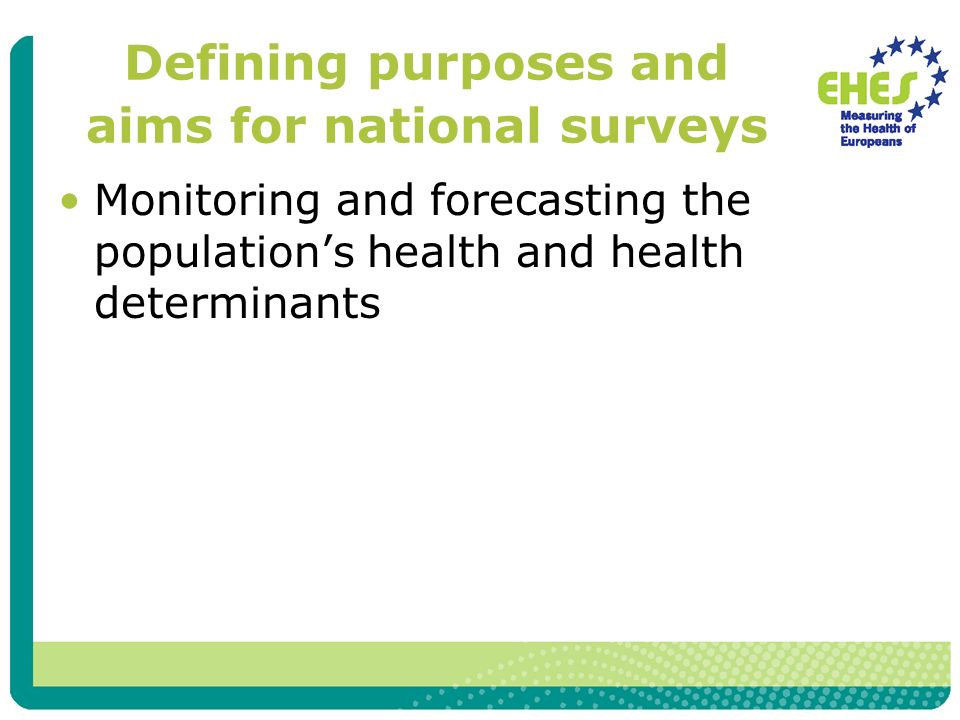 Defining purposes and aims for national surveys Monitoring and forecasting the populations health and health determinants