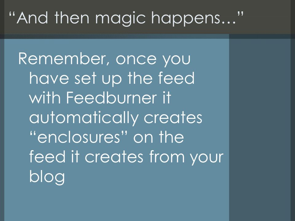 And then magic happens… Remember, once you have set up the feed with Feedburner it automatically creates enclosures on the feed it creates from your blog