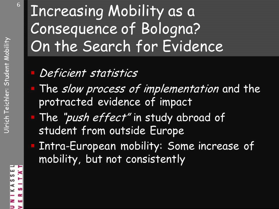 Ulrich Teichler: Student Mobility 6 Increasing Mobility as a Consequence of Bologna.