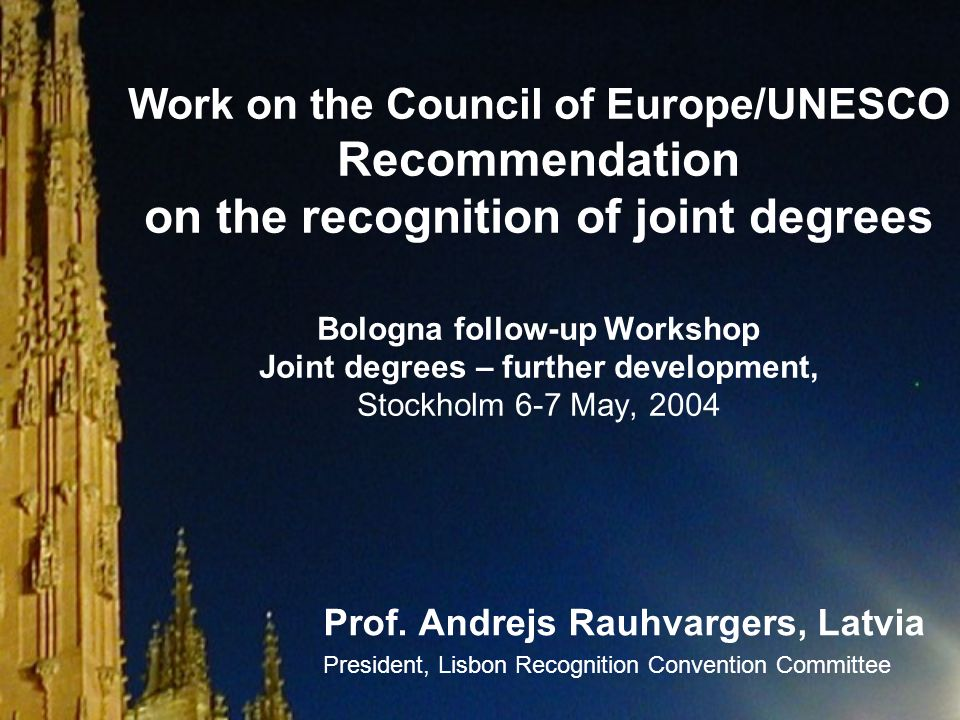 Work on the Council of Europe/UNESCO Recommendation on the recognition of joint degrees Bologna follow-up Workshop Joint degrees – further development, Stockholm 6-7 May, 2004 Prof.