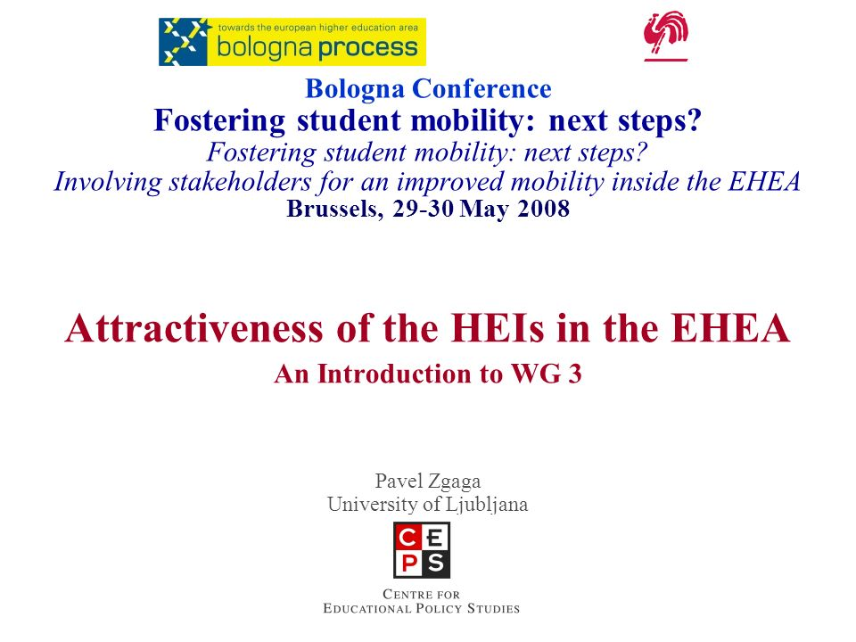 Attractiveness of the HEIs in the EHEA An Introduction to WG 3 Pavel Zgaga University of Ljubljana Bologna Conference Fostering student mobility: next