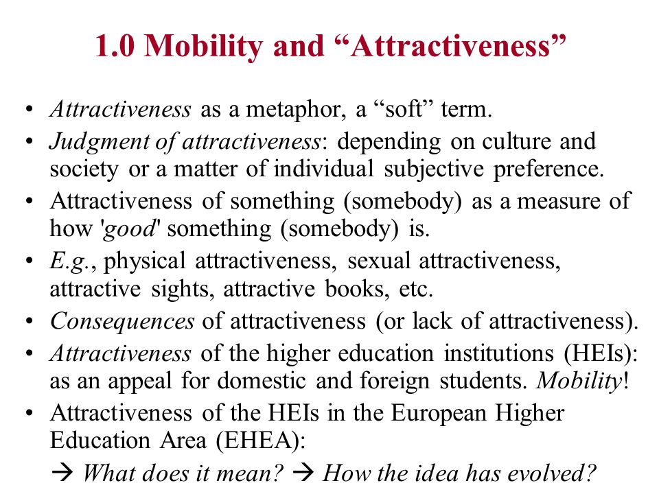 1.0 Mobility and Attractiveness Attractiveness as a metaphor, a soft term. Judgment of attractiveness: depending on culture and society or a matter of