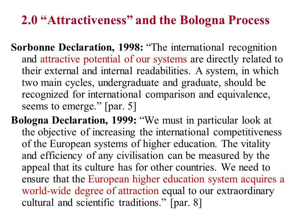 2.0 Attractiveness and the Bologna Process Sorbonne Declaration, 1998: The international recognition and attractive potential of our systems are direc