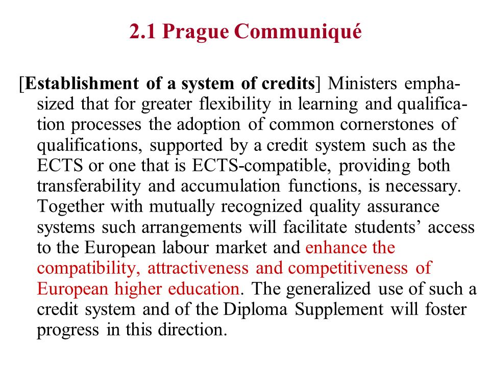 2.1 Prague Communiqué [Establishment of a system of credits] Ministers empha- sized that for greater flexibility in learning and qualifica- tion proce