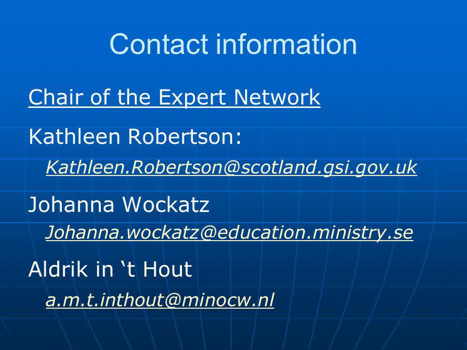 Contact information Chair of the Expert Network Kathleen Robertson: Kathleen.Robertson@scotland.gsi.gov.uk Johanna Wockatz Johanna.wockatz@education.ministry.se Aldrik in t Hout a.m.t.inthout@minocw.nl
