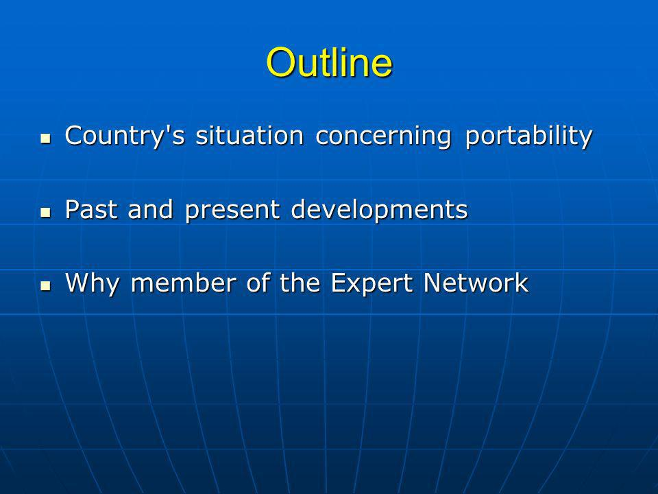 Outline Country s situation concerning portability Country s situation concerning portability Past and present developments Past and present developments Why member of the Expert Network Why member of the Expert Network