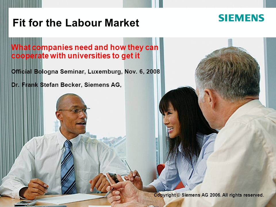 Fit for the Labour Market What companies need and how they can cooperate with universities to get it Official Bologna Seminar, Luxemburg, Nov. 6, 2008