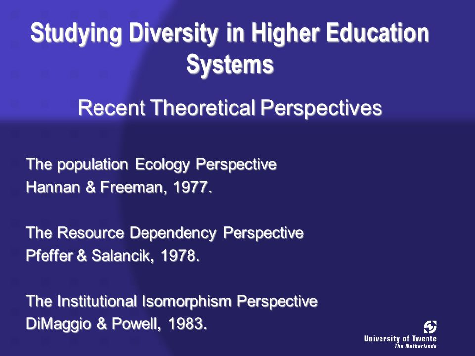 Studying Diversity in Higher Education Systems Recent Theoretical Perspectives The population Ecology Perspective Hannan & Freeman, 1977.