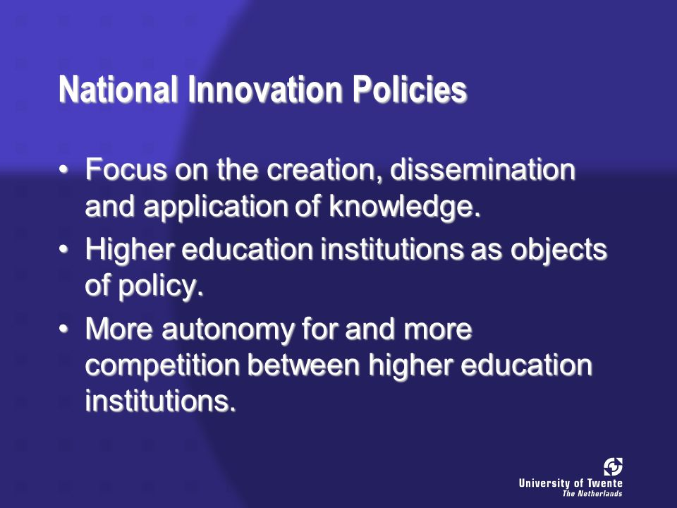 National Innovation Policies Focus on the creation, dissemination and application of knowledge.Focus on the creation, dissemination and application of knowledge.