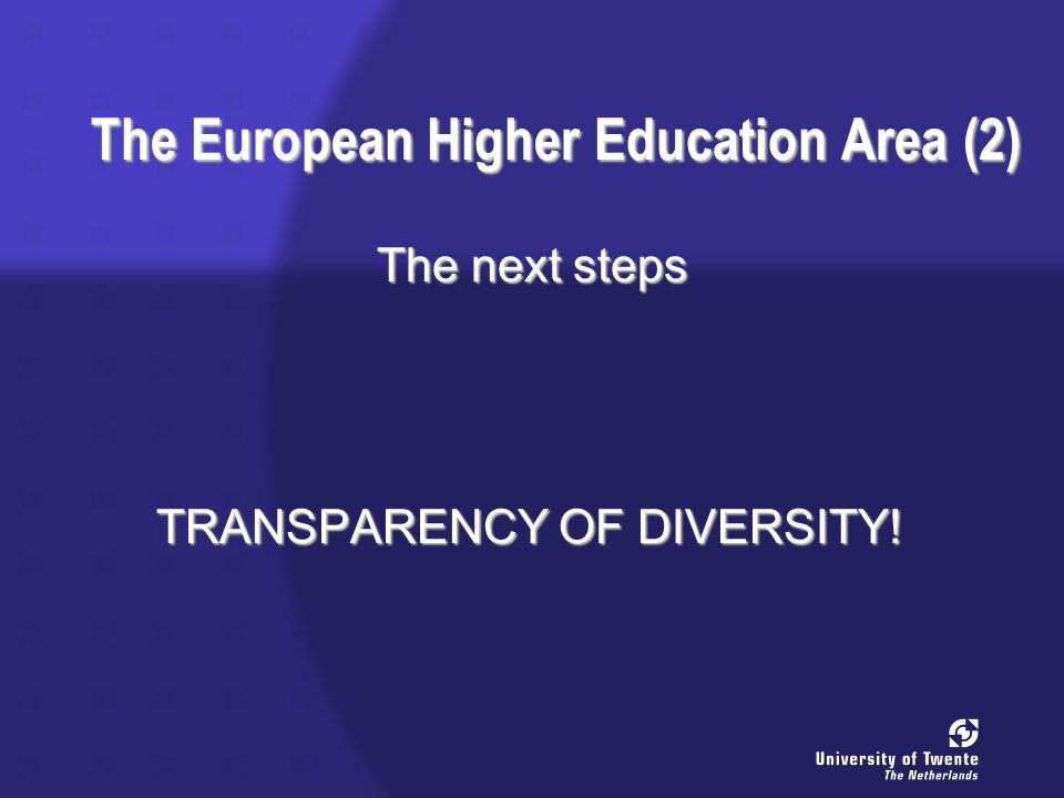 The European Higher Education Area (2) The next steps TRANSPARENCY OF DIVERSITY.