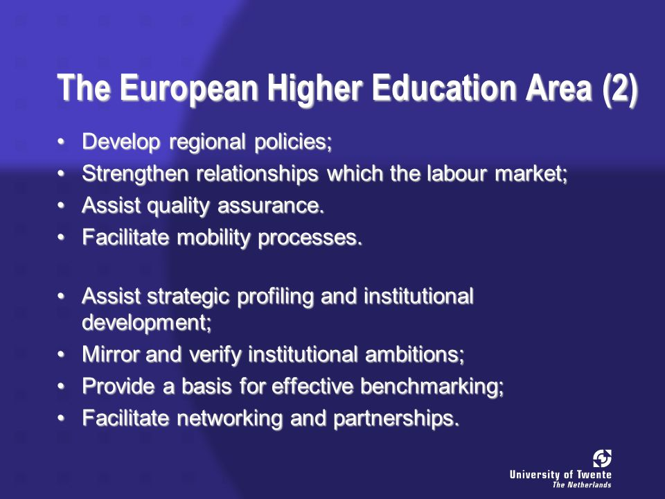 The European Higher Education Area (2) Develop regional policies;Develop regional policies; Strengthen relationships which the labour market;Strengthen relationships which the labour market; Assist quality assurance.Assist quality assurance.