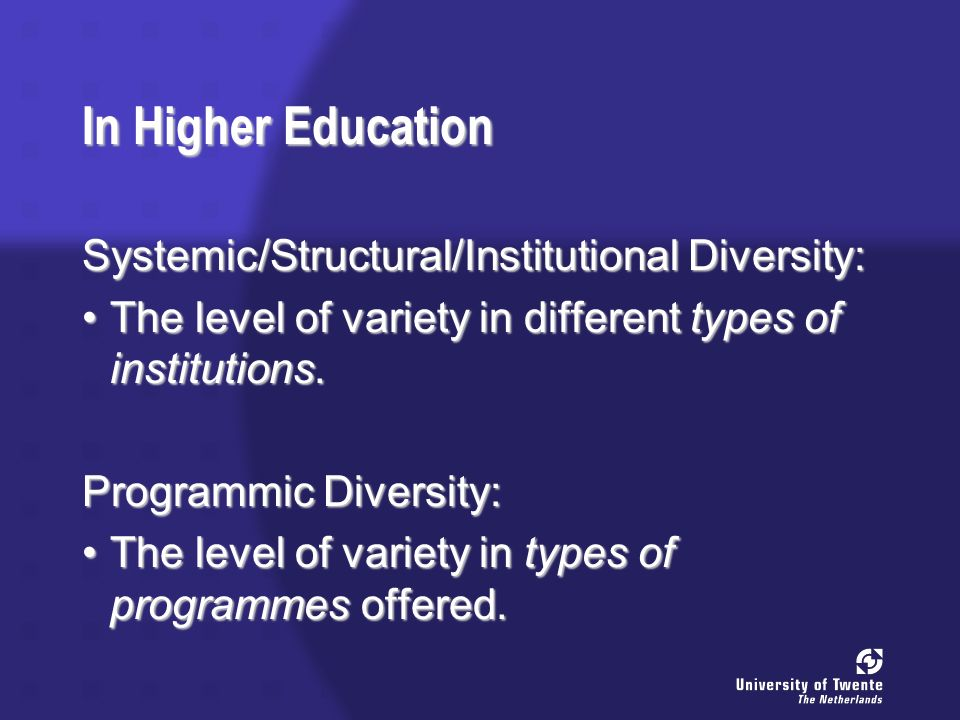 In Higher Education Systemic/Structural/Institutional Diversity: The level of variety in different types of institutions.The level of variety in different types of institutions.