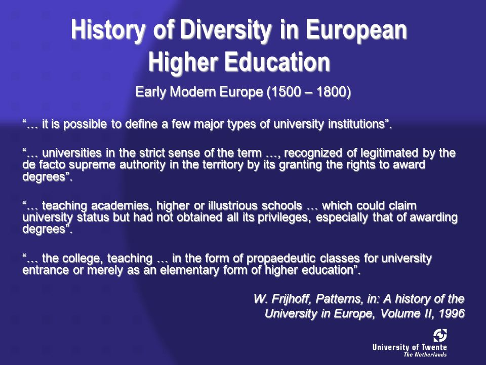 History of Diversity in European Higher Education Modern Europe (1800 – ) Of the sovereign states on the map of Europe in 1993, four had been formed in the sixteenth century, four in the seventeenth, two in the eighteenth, seven in the nineteenth, and no fewer than thirty-six in the twentieth.