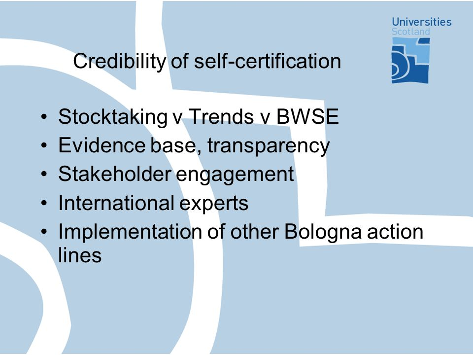 Credibility of self-certification Stocktaking v Trends v BWSE Evidence base, transparency Stakeholder engagement International experts Implementation