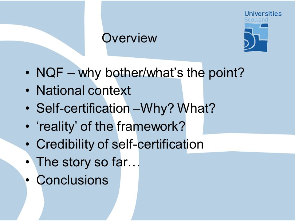 Overview NQF – why bother/whats the point. National context Self-certification –Why.
