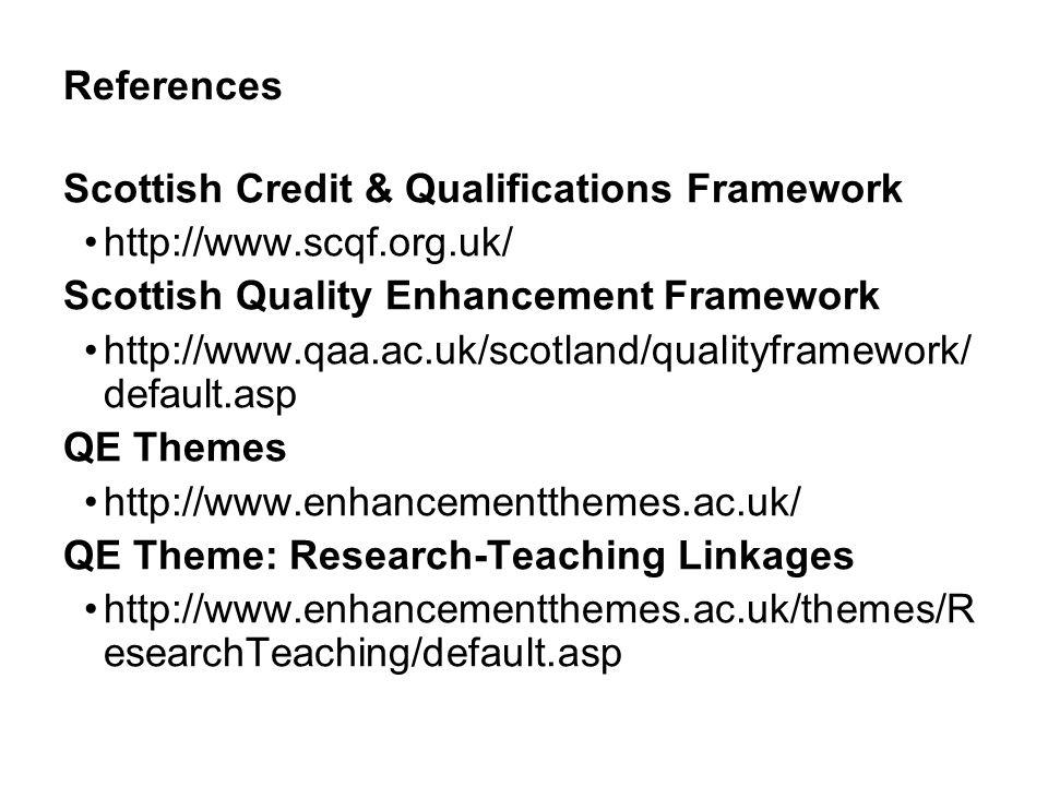 References Scottish Credit & Qualifications Framework http://www.scqf.org.uk/ Scottish Quality Enhancement Framework http://www.qaa.ac.uk/scotland/qua