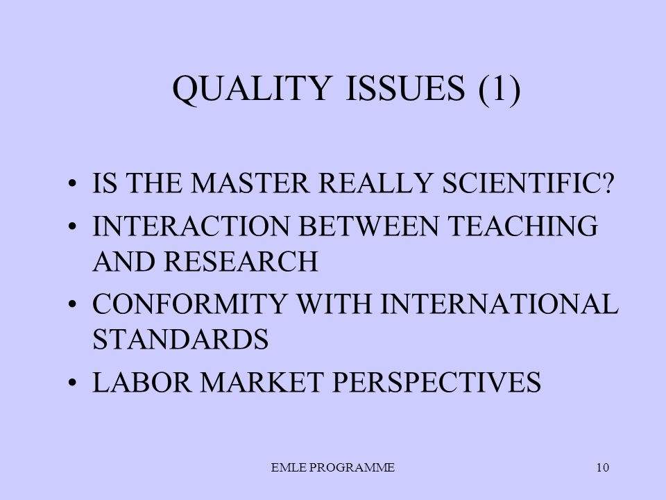 EMLE PROGRAMME10 QUALITY ISSUES (1) IS THE MASTER REALLY SCIENTIFIC.