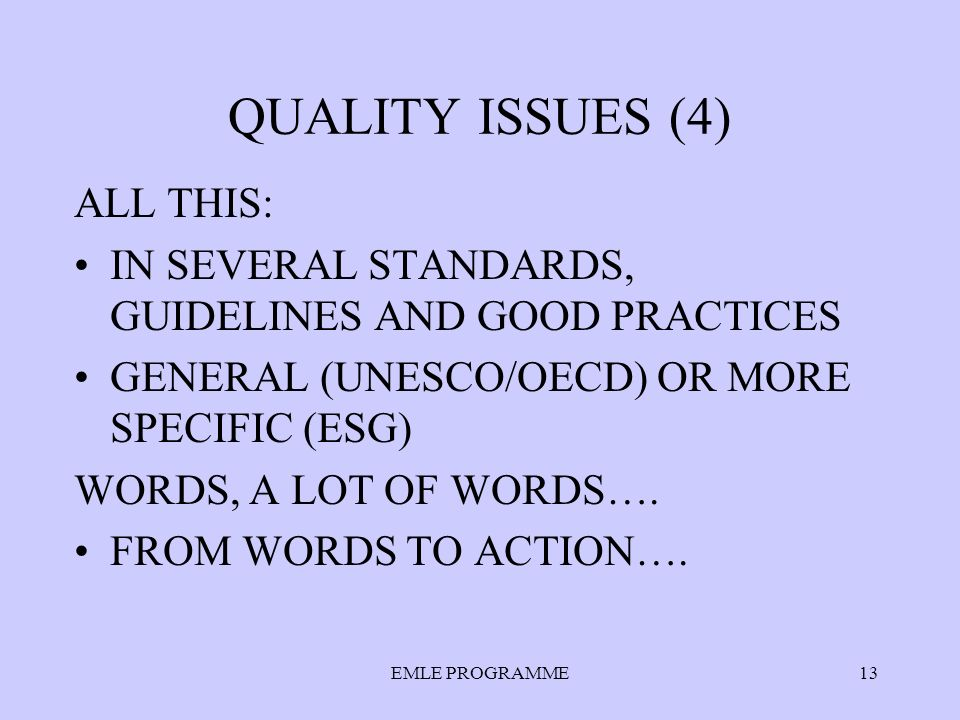 EMLE PROGRAMME13 QUALITY ISSUES (4) ALL THIS: IN SEVERAL STANDARDS, GUIDELINES AND GOOD PRACTICES GENERAL (UNESCO/OECD) OR MORE SPECIFIC (ESG) WORDS, A LOT OF WORDS….