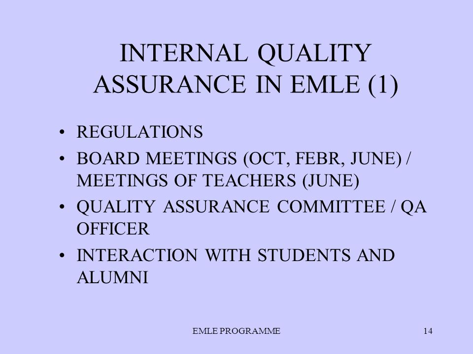 EMLE PROGRAMME14 INTERNAL QUALITY ASSURANCE IN EMLE (1) REGULATIONS BOARD MEETINGS (OCT, FEBR, JUNE) / MEETINGS OF TEACHERS (JUNE) QUALITY ASSURANCE COMMITTEE / QA OFFICER INTERACTION WITH STUDENTS AND ALUMNI