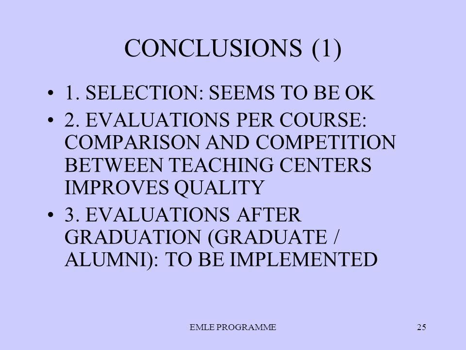 EMLE PROGRAMME25 CONCLUSIONS (1) 1. SELECTION: SEEMS TO BE OK 2.