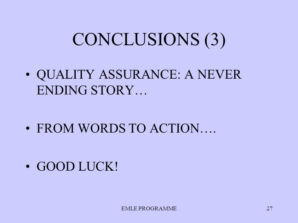 EMLE PROGRAMME27 CONCLUSIONS (3) QUALITY ASSURANCE: A NEVER ENDING STORY… FROM WORDS TO ACTION….