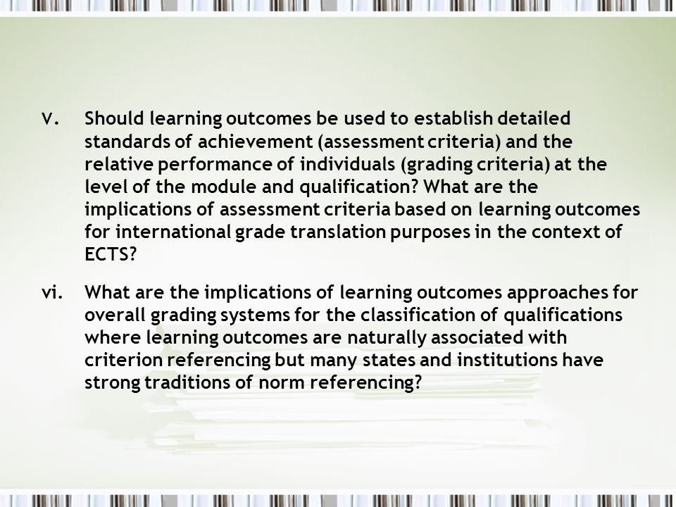 v. Should learning outcomes be used to establish detailed standards of achievement (assessment criteria) and the relative performance of individuals (