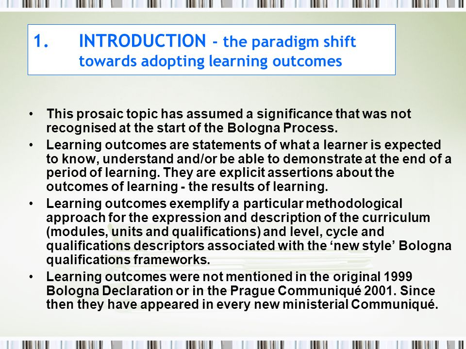 1.INTRODUCTION - the paradigm shift towards adopting learning outcomes This prosaic topic has assumed a significance that was not recognised at the start of the Bologna Process.