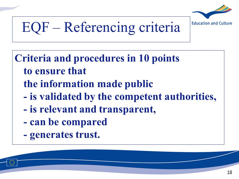 18 EQF – Referencing criteria Criteria and procedures in 10 points to ensure that the information made public - is validated by the competent authorit