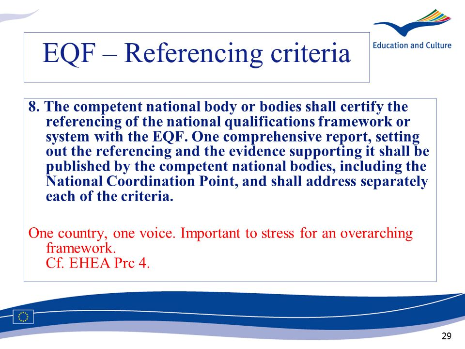 29 EQF – Referencing criteria 8. The competent national body or bodies shall certify the referencing of the national qualifications framework or syste