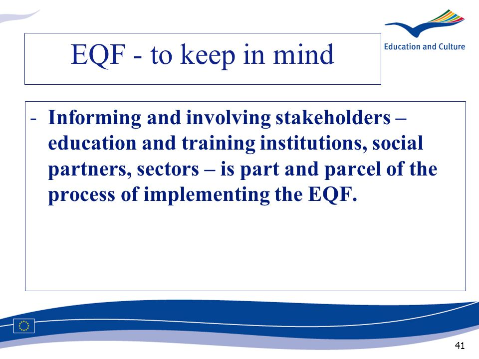 41 EQF - to keep in mind -Informing and involving stakeholders – education and training institutions, social partners, sectors – is part and parcel of