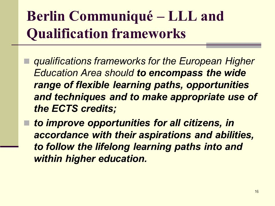16 Berlin Communiqué – LLL and Qualification frameworks qualifications frameworks for the European Higher Education Area should to encompass the wide