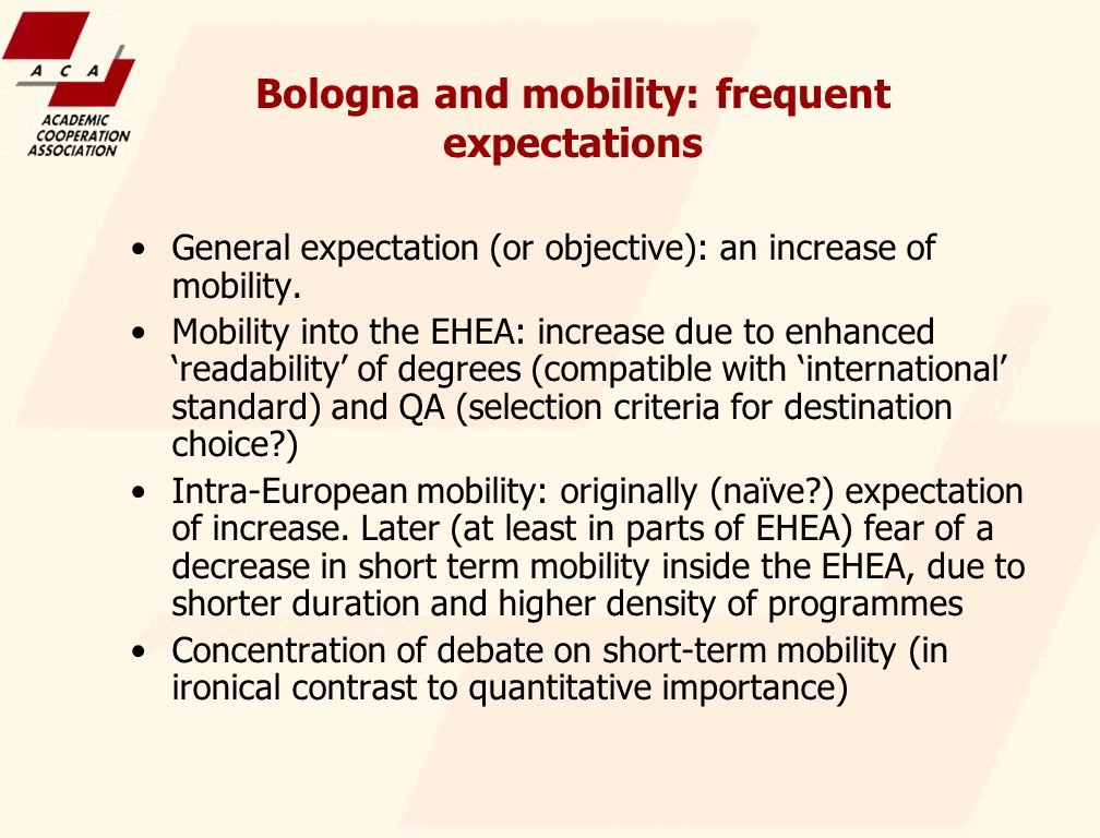 Bologna and mobility: frequent expectations General expectation (or objective): an increase of mobility.