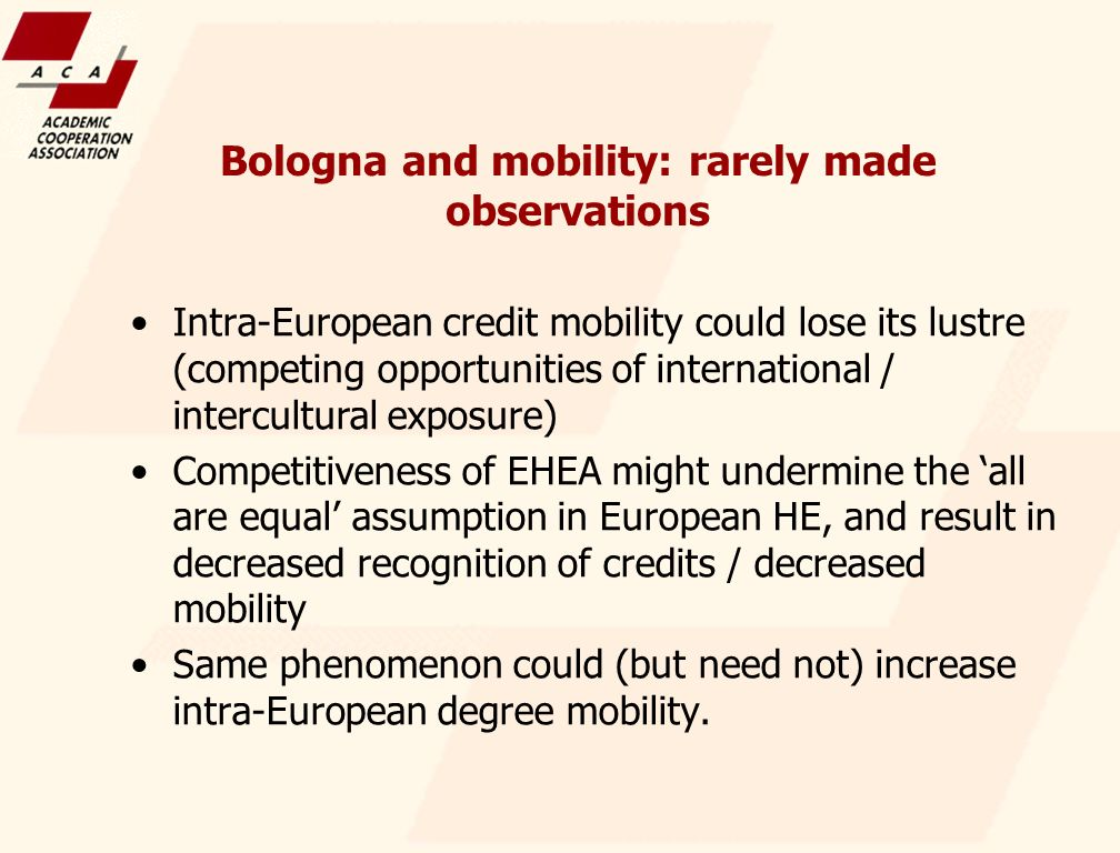 Bologna and mobility: rarely made observations Intra-European credit mobility could lose its lustre (competing opportunities of international / interc