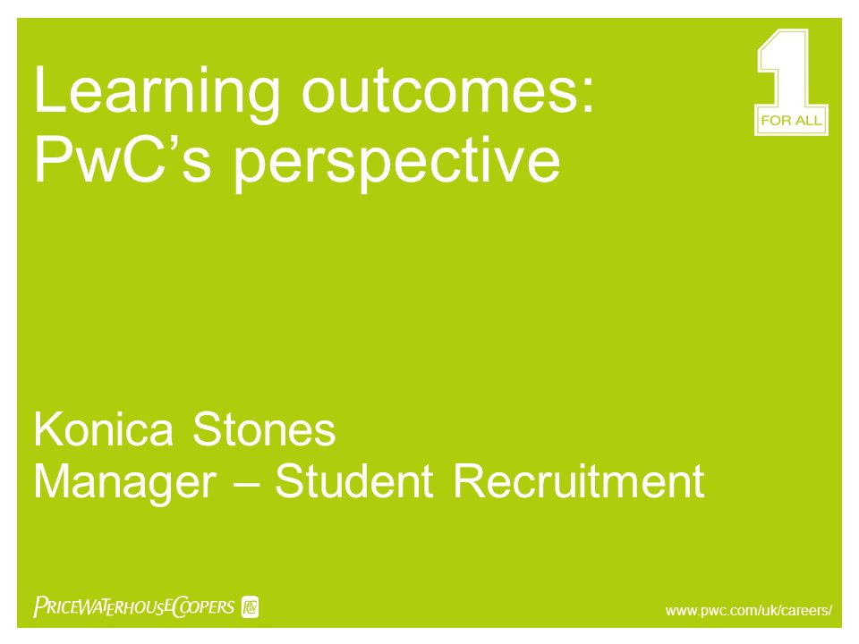 Learning outcomes: PwCs perspective Konica Stones Manager – Student Recruitment www.pwc.com/uk/careers/