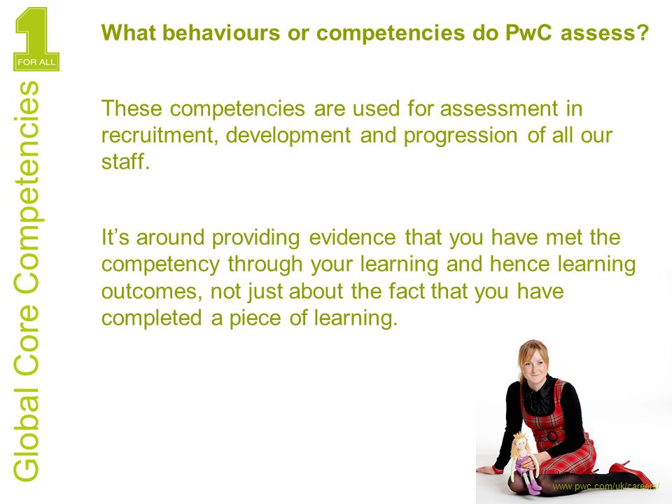 Global Core Competencies What behaviours or competencies do PwC assess? These competencies are used for assessment in recruitment, development and pro